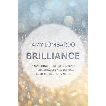 Brilliance - A Coaching Guide to Clearing Inner Obstacles and Letting