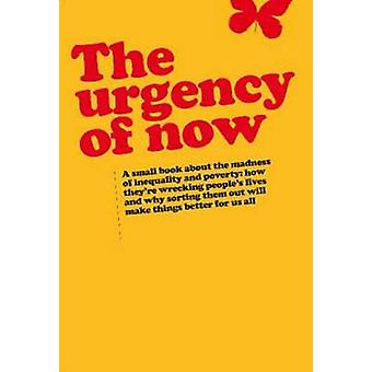 Urgency of Now - A small book about the madness of inequality and pove