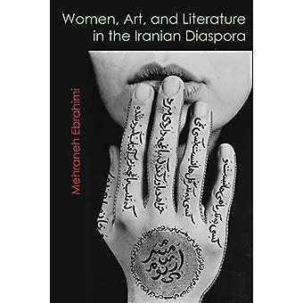 Mujeres - Arte - y Literatura en la diáspora iraní por Mehraneh Ebra