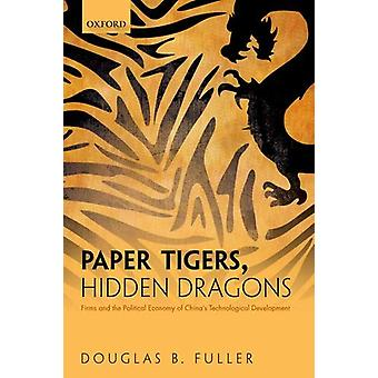 Paper Tigers - Hidden Dragons - Firms and the Political Economy of Chi