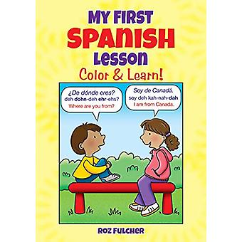 My First Spanish Lesson - Color & Learn! by Roz Fulcher - 97804868
