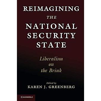 Reimagining the National Security State - Liberalism on the Brink by K