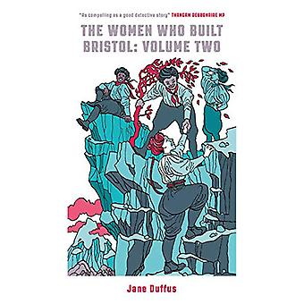 The Women Who Built Bristol - Volume Two by Jane Duffus - 978191008987
