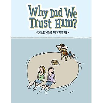 Why Did We Trust Him? by Shannon Wheeler - 9781603094535 Book