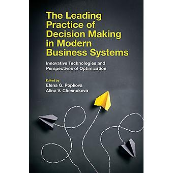 The Leading Practice of Decision Making in Modern Business Systems by Edited by Elena G Popkova & Edited by Dr Alina V Chesnokova