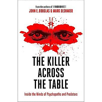 The Killer Across the Table: Inside the Minds of� Psychopaths and Predators