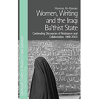 Women, Writing and the Iraqi State: Resistance and Collaboration Under the Ba'Th, 1968-2003