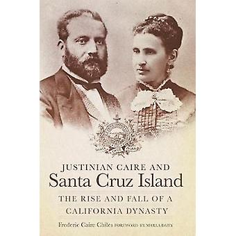 Justinian Caire and Santa Cruz Island - The Rise and Fall of a Califor