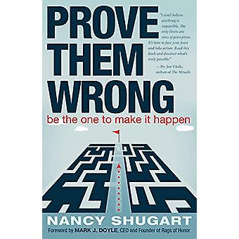 Prove Them Wrong - Be the One to Make It Happen by Nancy Shugart - 978