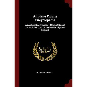 Airplane Engine Encyclopedia - An Alphabetically Arranged Compilation