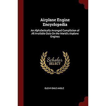 Airplane Engine Encyclopedia - An Alphabetically Arranged Compilation