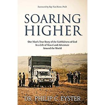 Soaring Higher - One Man's True Story of Following God in an Adventuro