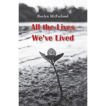 All the Lives We've Lived by Roslyn McFarland - 9781760417857 Book