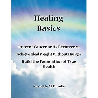 Healing Basics - Prevent Cancer or Its Recurrence - Achieve Ideal Weig