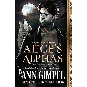 Alice's Alphas - Shifter Menage Romance by Ann Gimpel - 9781948871174