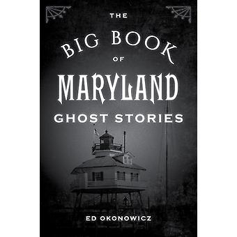 The Big Book of Maryland Ghost Stories by Ed Okonowicz