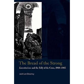 The Bread of the Strong by Jack Lee Downey