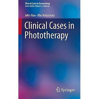 Clinical Cases in Phototherapy by Koo & JohnNakamura & Mio