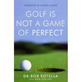 Il golf non è un gioco di perfetto di Robert J. Rotella - Bob Cullen - 978