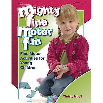 Mighty Fine Motor Fun - Fine Motor Activities for Young Children by Ch