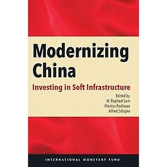 Modernizing China - Investing in Soft Infrastructure by W. Raphael Lam
