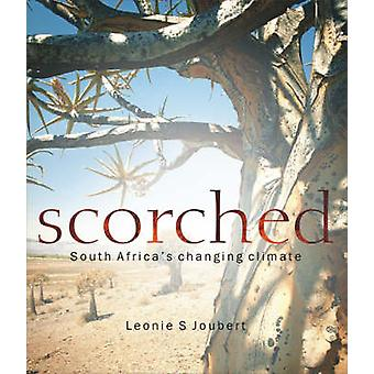 Scorched - South Africa's Changing Climate by Leonie Joubert - 9781868