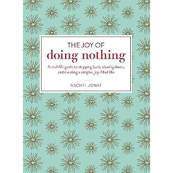 The Joy of Doing Nothing - A Real-Life Guide to Stepping Back - Slowin