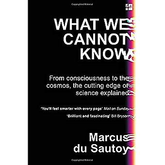 What We Cannot Know: From consciousness to the cosmos, the cutting edge of science explained