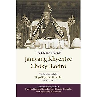 The Life and Times of Jamyang�Khyentse Chokyi Lodro: The�Great Biography by Dilgo�Khyentse Rinpoche and Other�Stories