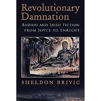 Revolutionerande fördömelse: Badiou och irländsk skönlitteratur från Joyce till Enright (Irish Studies)