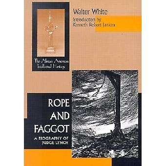 Rope and Faggot A Biography of Judge Lynch by White & Walter