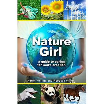 Nature Girl A Guide to Caring for Gods Creation by White & Rebecca