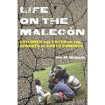 Life on the Malecon  Children and Youth on the Streets of Santo Domingo by Jon M Wolseth