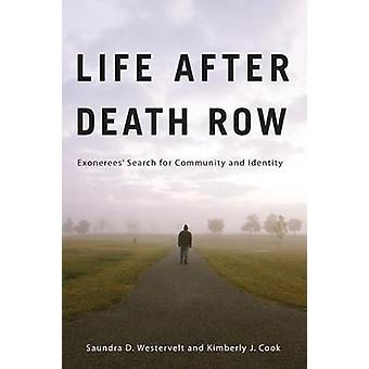 Life after Death Row Exonerees Search for Community and Identity by Westervelt & Saundra D.