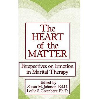 The Heart of the Matter Perspectives on Emotion in Marital Perspectives on Emotion in Marital Therapy by Johnson & Susan M.