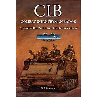 CIB Combat Infantryman Badge A Novel of the Mechanized Infantry in Vietnam by Rambow & Bill