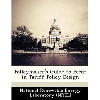 Policymakers Guide to Feedin Tariff Policy Design by National Renewable Energy Laboratory NR