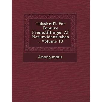 Tidsskrift voor Popul Re Fremstillinger AF Naturvidenskaben Volume 13 door anoniem