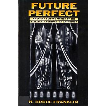 Futuro perfecto americano Ciencia ficción del siglo XIX una antología por Franklin y Bruce H.