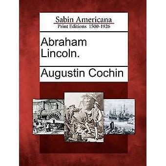 Abraham Lincoln. av Cochin & Augustin
