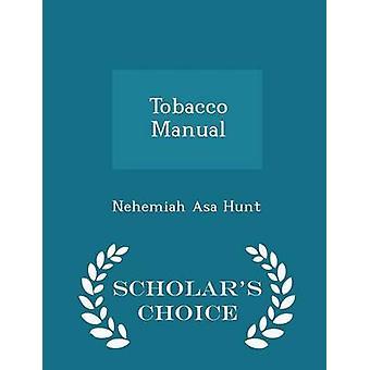 Tobacco Manual  Scholars Choice Edition by Hunt & Nehemiah Asa