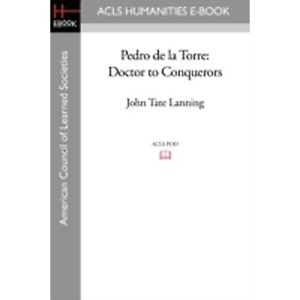Pedro de la Torre Doctor to Conquerors by Lanning & John Tate
