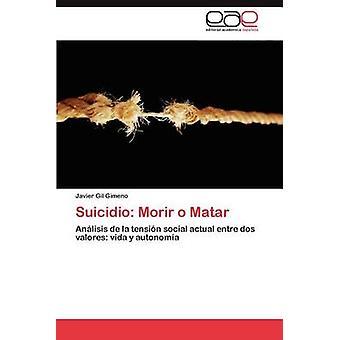 Suicidio Morir O Matar by Gil Gimeno & Javier