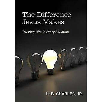 Difference Jesus Makes - The by H.B. Charles Jr. - 9780802412270 Book