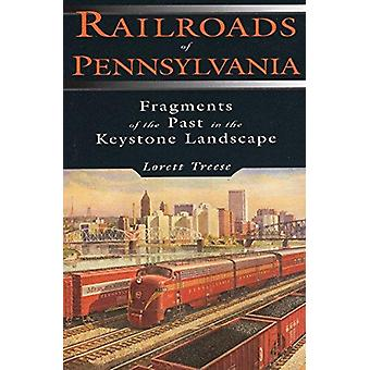 Railroads of Pennsylvania - Fragments of the Past in the Keystone Land