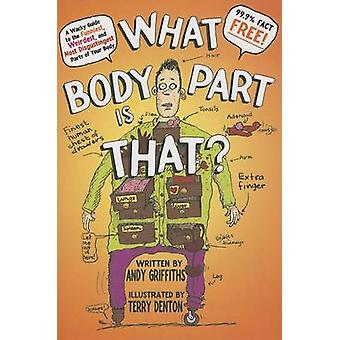 What Body Part Is That? by Andy Griffiths - Terry Denton - 9781250034