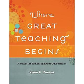Where Great Teaching Begins - Planning for Student Thinking and Learni