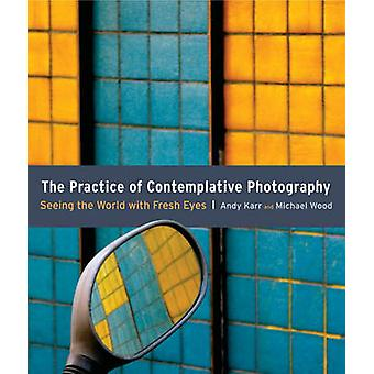 The Practice of Contemplative Photography - Seeing the World with Fres