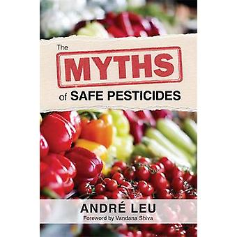 The Myths of Safe Pesticides by Andre Leu - 9781601730848 Book