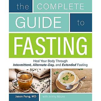 The Complete Guide to Fasting - Heal Your Body Through Intermittent -